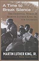 A Time to Break Silence: The Essential Works of Martin Luther King, Jr., for Students (King Legacy (Paperback))