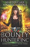 Bounty Hunter Inc: An Urban Fantasy Action Adventure (Rewriting Justice)