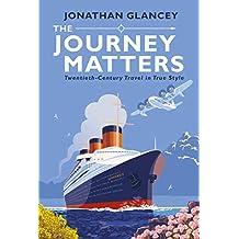 The Journey Matters: Twentieth-Century Travel in True Style