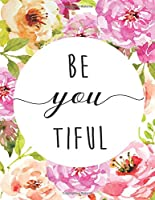 Be You Tiful, Mix 90p Dotted Grid 20p Lined Ruled, Inspiration Quote Journal, 8.5x11 in 110 Undated Pages: Quote Journal to Write in Your Wisdom Thoughts, New Ideas, Special Moments, or Daily Notes