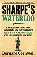 Sharpe's Waterloo: Richard Sharpe and the Waterloo Campaign, 15 June to 18 June 1815 (The Sharpe Series)