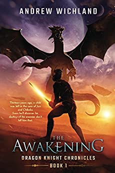 Dragon Knight Chronicles Book 1: The Awakening by [Wichland, Andrew]