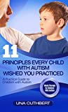 Children with Autism: 11 Principles Every Child With Autism Wished You Practiced (English Edition)
