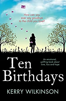Ten Birthdays: An emotional, uplifting book about love, loss and hope by [Wilkinson, Kerry]