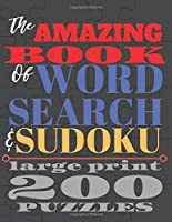 The Amazing Book of Word Search and Sudoku: 200 puzzles in large print 8.5 x 11 250 pages