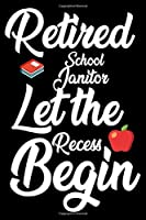 Retired School Janitor: Let The Recess Begin: Funny Retired School Maintenance Notebook, Memory Keepsake Book, Last Day Of School, Journal For Retirement