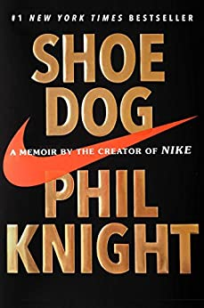 [Knight, Phil]のShoe Dog: A Memoir by the Creator of Nike (English Edition)
