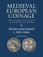 Medieval European Coinage: Volume 8, Britain and Ireland c.400–1066