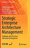 Strategic Enterprise Architecture Management: Challenges, Best Practices, and Future Developments (Management for Professionals)