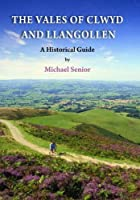 Vales of Clwyd and Llangollen, The - A Historical Guide