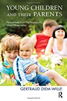 Young Children and their Parents: Perspectives from Psychoanalytic Infant Observation