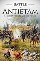 Battle of Antietam: A History From Beginning to End