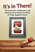 It's in There!: The Innovation, Dedication, and Determination Behind the Birth of Prego Spaghetti Sauce