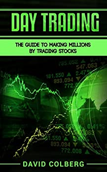 Day Trading: The Guide to Making Millions by Trading Stocks by [Colberg, David]