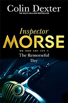 The Remorseful Day: An Inspector Morse Mystery 13 by [Dexter, Colin]