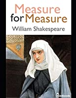 Measure for Measure: An Extraordinary Story of Fiction Drama Written By William Shakespeare (Annotated)