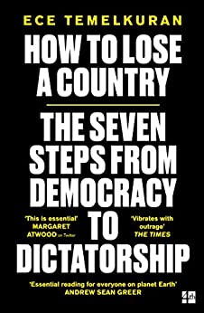 How to Lose a Country: The 7 Steps from Democracy to Dictatorship by [Temelkuran, Ece]