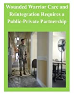 Wounded Warrior Care and Reintegration Requires a Public-private Partnership