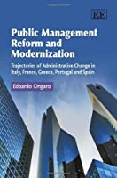 Public Management Reform and Modernization: Trajectories of Administrative Change in Italy, France, Greece, Portugal and Spain by Edoardo Ongaro(2010-01-01)