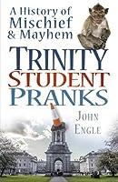 Trinity Student Pranks: A History of Mischief & Mayhem