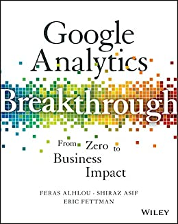 Google Analytics Breakthrough: From Zero to Business Impact by [Alhlou, Feras, Asif, Shiraz, Fettman, Eric]