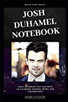 Josh Duhamel Notebook: Great Notebook for School or as a Diary, Lined With More than 100 Pages.  Notebook that can serve as a Planner, Journal, Notes and for Drawings. (Josh Duhamel Notebooks)