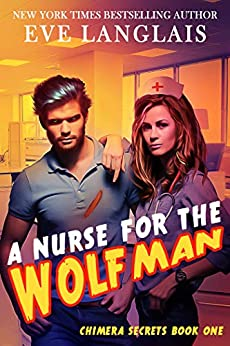 A Nurse for the Wolfman (Chimera Secrets Book 1) by [Langlais, Eve]