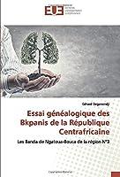 Essai généalogique des Bkpanis de la République Centrafricaine: Les Banda de Ngatoua-Bouca de la région N°3