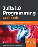 Julia 1.0 Programming Cookbook: Over 100 numerical and distributed computing recipes for your daily data science work?ow (English Edition)