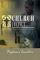Church Hurt: How to Heal & Overcome It