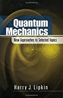 Quantum Mechanics: New Approaches to Selected Topics (Dover Books on Physics)