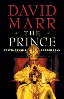The Prince: Faith, Abuse and George Pell by [Marr, David]