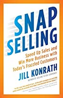 SNAP Selling: Speed Up Sales and Win More Business with Today's Frazzled Customers by Jill Konrath(2012-01-31)