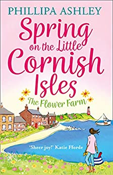 Spring on the Little Cornish Isles: The Flower Farm by [Ashley, Phillipa]