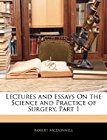 Lectures and Essays on the Science and Practice of Surgery, Part 1