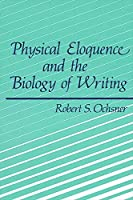 Physical Eloquence and the Biology of Writing (S U N Y SERIES, LITERACY, CULTURE, AND LEARNING)