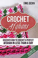 Crochet Afghans: Discover How to Crochet a Perfect Afghan in Less Than a Day (Crochet Afghans Patterns in Black&White)