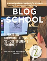 Blog School: A school student's playbook for blogging with purpose and confidence. (Marketing Communications for School Students)