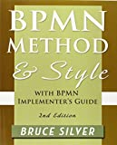 Bpmn Method and Style, 2nd Edition, with Bpmn Implementer's Guide: A Structured Approach for Business Process Modeling and...
