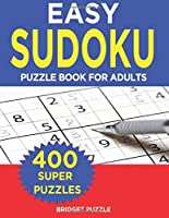 Easy Sudoku Puzzle Book For Adults: Sudoku Puzzle Book - 400+ Puzzles and Solutions - Easy Level -  Tons of Fun for your Brain!