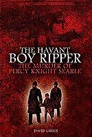 The Havant Boy Ripper: The Murder of Percy Knight Searle
