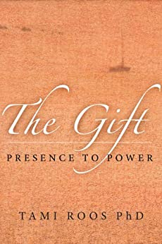 The Gift: Presence to Power by [Roos, Tami]