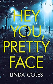 Hey You, Pretty Face - A baby left for dead. Three girls stolen in the night. A Psychological Thriller. (DC Jack Rutherford Book 1) by [Coles, Linda]