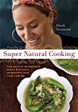 Super Natural Cooking: Five Delicious Ways to Incorporate Whole and Natural Foods into Your Cooking 画像