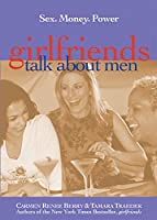 Girlfriends Talk About Men: Sex, Money, Power