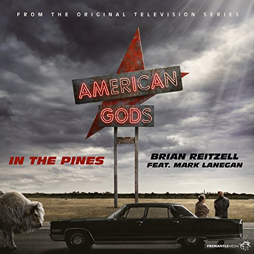 """In the Pines (feat. Mark Lanegan) [From """"American Gods"""" Soundtrack]"""
