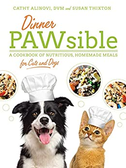 Dinner PAWsible: A Cookbook of Nutritious, Homemade Meals for Cats and Dogs by [Alinovi, Cathy, Thixton, Susan]