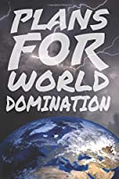 Plans for World Domination: 110 Pages, Blank, 6 x 9, Funny Notebook, Humor Journal, Motivational gag, gift, for women, for men