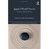 Japan's World Power: Assessment, Outlook and Vision (Nissan Institute/Routledge Japanese Studies)