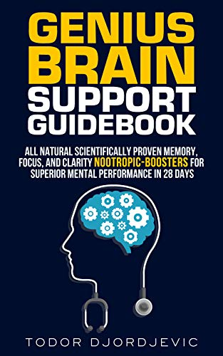 Genius Brain Support Guidebook : All Natural Scientifically Proven Memory, Focus, and Clarity Nootropic-Boosters for Superior Mental Performance in 28 Days (English Edition)